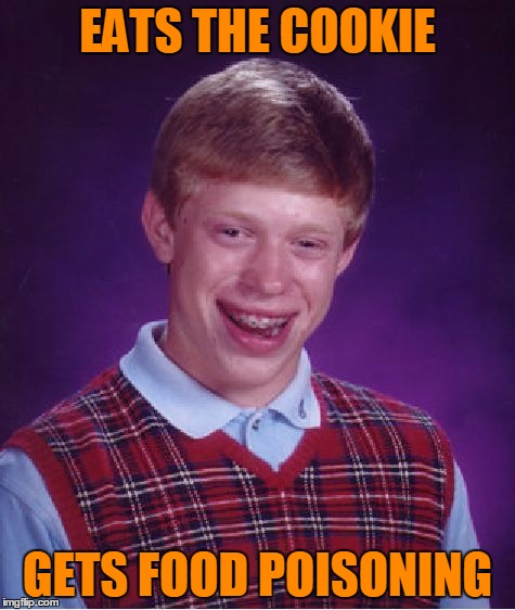 Bad Luck Brian Meme | EATS THE COOKIE GETS FOOD POISONING | image tagged in memes,bad luck brian | made w/ Imgflip meme maker