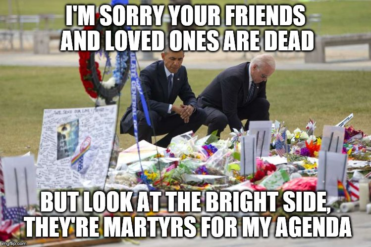 I'M SORRY YOUR FRIENDS AND LOVED ONES ARE DEAD BUT LOOK AT THE BRIGHT SIDE, THEY'RE MARTYRS FOR MY AGENDA | made w/ Imgflip meme maker