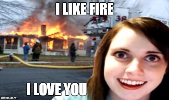 I LIKE FIRE I LOVE YOU | made w/ Imgflip meme maker