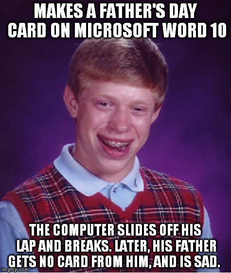 Bad Luck Brian: Father's Day - Imgflip