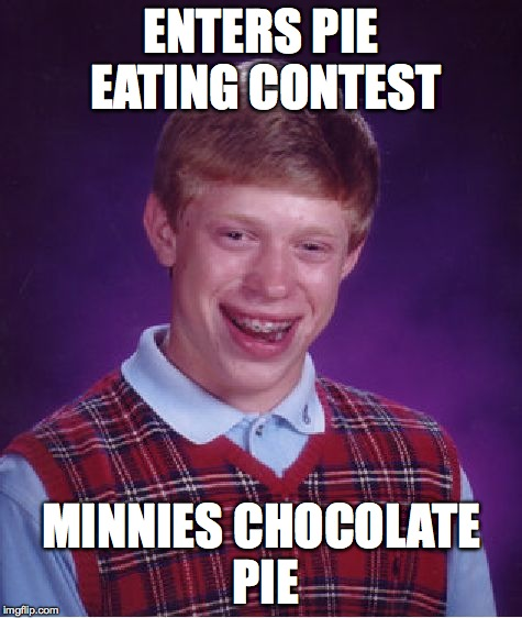 Cred to 'spydeewhydee' for making me think of a funny pie eating contest bad luck brian - Anyone seen The Help?  | ENTERS PIE EATING CONTEST MINNIES CHOCOLATE PIE | image tagged in memes,bad luck brian,funny,lol,accurate,bad luck | made w/ Imgflip meme maker