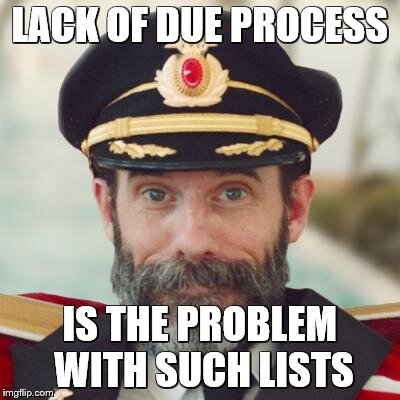 LACK OF DUE PROCESS IS THE PROBLEM WITH SUCH LISTS | made w/ Imgflip meme maker