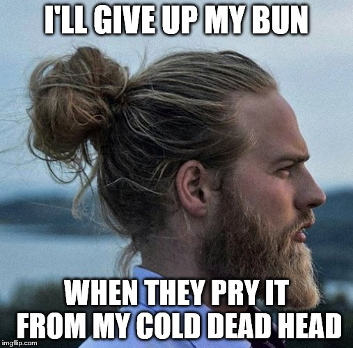 I'LL GIVE UP MY BUN WHEN THEY PRY IT FROM MY COLD DEAD HEAD | made w/ Imgflip meme maker