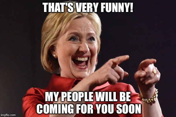 THAT'S VERY FUNNY! MY PEOPLE WILL BE COMING FOR YOU SOON | made w/ Imgflip meme maker