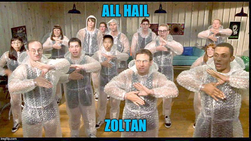ALL HAIL ZOLTAN | made w/ Imgflip meme maker
