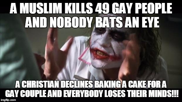 And everybody loses their minds Meme | A MUSLIM KILLS 49 GAY PEOPLE AND NOBODY BATS AN EYE A CHRISTIAN DECLINES BAKING A CAKE FOR A GAY COUPLE AND EVERYBODY LOSES THEIR MINDS!!! | image tagged in memes,and everybody loses their minds | made w/ Imgflip meme maker