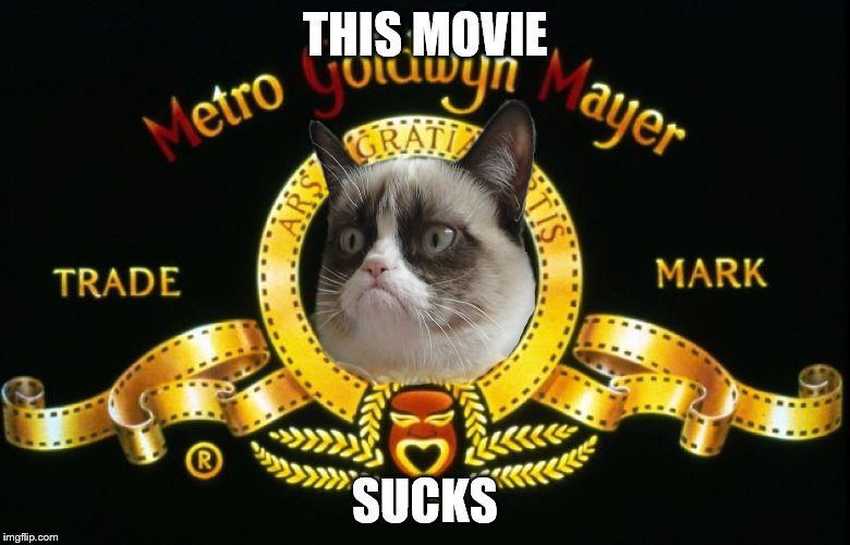 Rawr...Rawr |  THIS MOVIE; SUCKS | image tagged in memes,grumpy cat,mgm,cecil couldn't make it | made w/ Imgflip meme maker