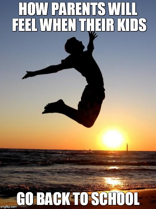 Overjoyed |  HOW PARENTS WILL FEEL WHEN THEIR KIDS; GO BACK TO SCHOOL | image tagged in memes,overjoyed | made w/ Imgflip meme maker