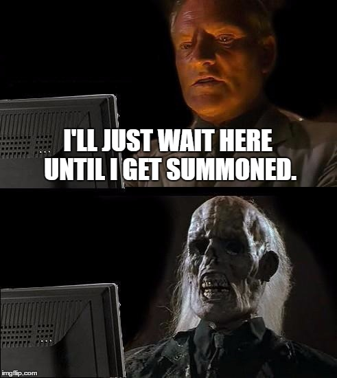 My thoughts on the Blue Sentinal covenant in Dark Souls 3 | I'LL JUST WAIT HERE UNTIL I GET SUMMONED. | image tagged in memes,ill just wait here,dark souls 3,wait,killmepls | made w/ Imgflip meme maker