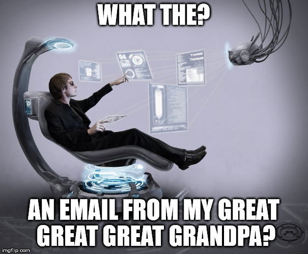 WHAT THE? AN EMAIL FROM MY GREAT GREAT GREAT GRANDPA? | made w/ Imgflip meme maker