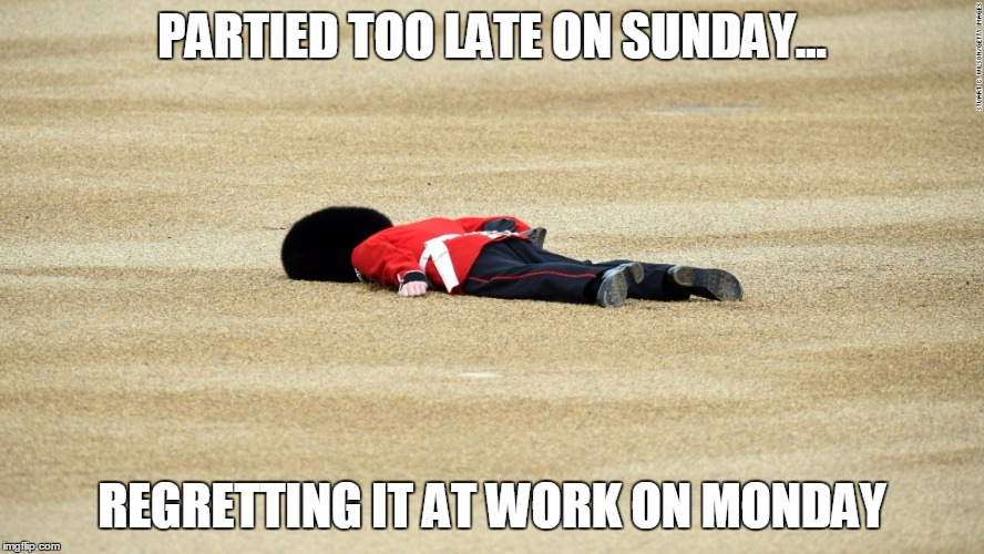Partied late on Sunday... | PARTIED TOO LATE ON SUNDAY... REGRETTING IT AT WORK ON MONDAY | image tagged in mondays,collegehumor,passed out | made w/ Imgflip meme maker
