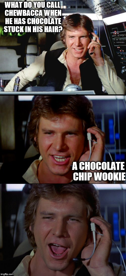 Bad Pun Han Solo | WHAT DO YOU CALL CHEWBACCA WHEN HE HAS CHOCOLATE STUCK IN HIS HAIR? A CHOCOLATE CHIP WOOKIE | image tagged in bad pun han solo | made w/ Imgflip meme maker