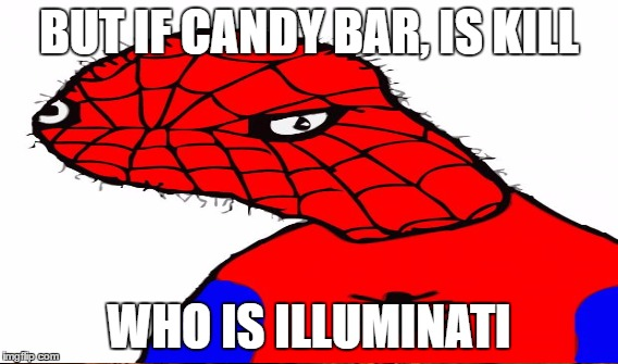 BUT IF CANDY BAR, IS KILL WHO IS ILLUMINATI | made w/ Imgflip meme maker