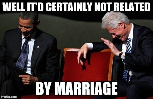 WELL IT'D CERTAINLY NOT RELATED BY MARRIAGE | made w/ Imgflip meme maker