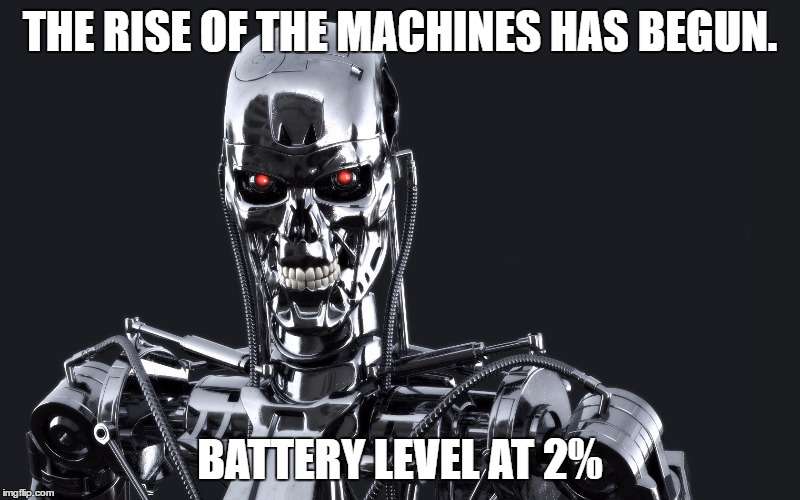 Computer problems. | THE RISE OF THE MACHINES HAS BEGUN. BATTERY LEVEL AT 2% | image tagged in machine | made w/ Imgflip meme maker