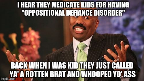 "Steve Harvey Meme | I HEAR THEY MEDICATE KIDS FOR HAVING ""OPPOSITIONAL DEFIANCE DISORDER"" BACK WHEN I WAS KID THEY JUST CALLED YA' A ROTTEN BRAT AND WHOOPED YO' 