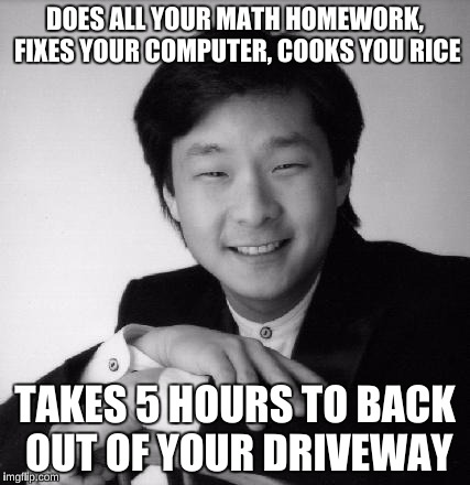 How to Tell if an Asian Broke into your House  | DOES ALL YOUR MATH HOMEWORK, FIXES YOUR COMPUTER, COOKS YOU RICE TAKES 5 HOURS TO BACK OUT OF YOUR DRIVEWAY | image tagged in memes,high expectations asian father,funny,asian stereotypes,honda civic,racist | made w/ Imgflip meme maker