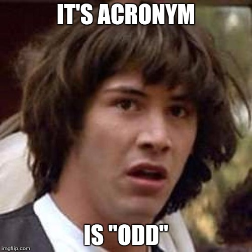 "Conspiracy Keanu Meme | IT'S ACRONYM IS ""ODD"" 