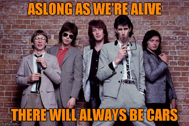 ASLONG AS WE'RE ALIVE THERE WILL ALWAYS BE CARS | made w/ Imgflip meme maker