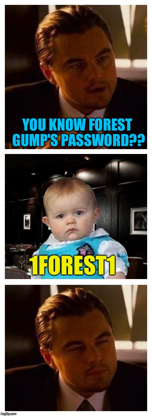 Leonardo Inception With Dad Joke Baby | YOU KNOW FOREST GUMP'S PASSWORD?? 1FOREST1 | image tagged in leonardo inception with dad joke baby,memes | made w/ Imgflip meme maker