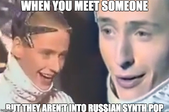 WHEN YOU MEET SOMEONE BUT THEY AREN'T INTO RUSSIAN SYNTH POP | image tagged in russiansynthpop,vitas,meme,weirdrussiansinger,chumdrumbedrum,dankmeme | made w/ Imgflip meme maker