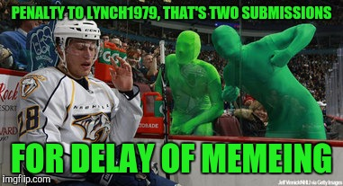 PENALTY TO LYNCH1979, THAT'S TWO SUBMISSIONS FOR DELAY OF MEMEING | made w/ Imgflip meme maker