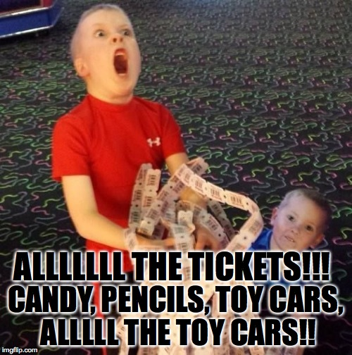 Playdium and/or any arcade, you'll find them. | ALLLLLLL THE TICKETS!!! CANDY, PENCILS, TOY CARS, ALLLLL THE TOY CARS!! | image tagged in overly excited ticket kid,memes,funny,accurate,lol,the hulk | made w/ Imgflip meme maker