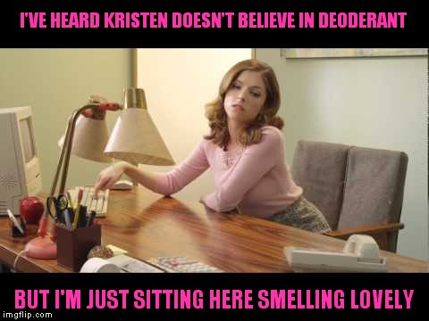 I'VE HEARD KRISTEN DOESN'T BELIEVE IN DEODERANT BUT I'M JUST SITTING HERE SMELLING LOVELY | made w/ Imgflip meme maker