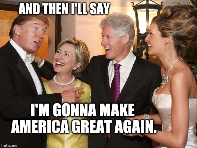 Donald Trump Hillary Wedding | AND THEN I'LL SAY I'M GONNA MAKE AMERICA GREAT AGAIN. | image tagged in donald trump,wedding,hillary clinton,make america great again | made w/ Imgflip meme maker