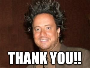 aliens 4 | THANK YOU!! | image tagged in aliens 4 | made w/ Imgflip meme maker