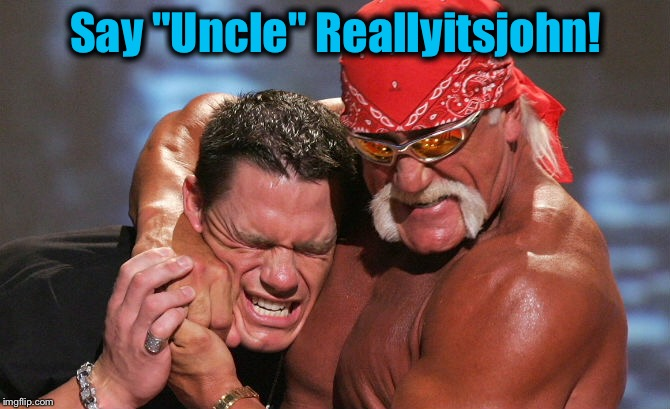 "Say ""Uncle"" Reallyitsjohn! 