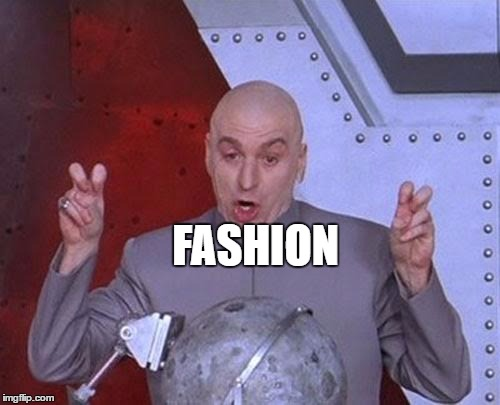 Dr Evil Laser Meme | FASHION | image tagged in memes,dr evil laser | made w/ Imgflip meme maker