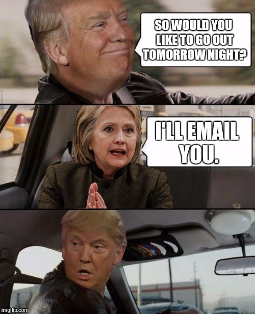 It's A Date | SO WOULD YOU LIKE TO GO OUT TOMORROW NIGHT? I'LL EMAIL YOU. | image tagged in donald driving | made w/ Imgflip meme maker