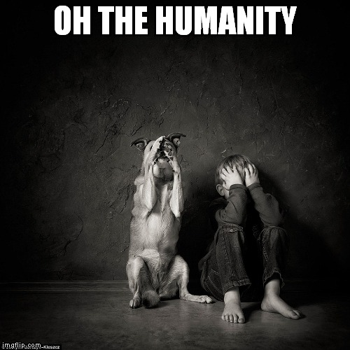 OH THE HUMANITY | made w/ Imgflip meme maker