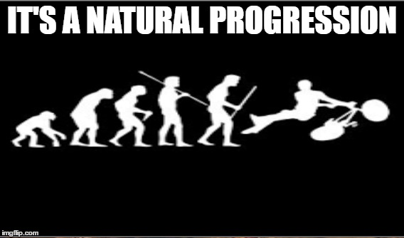 IT'S A NATURAL PROGRESSION | made w/ Imgflip meme maker
