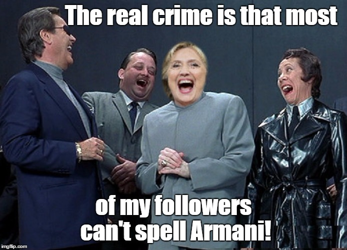 The real crime is that most of my followers can't spell Armani! | made w/ Imgflip meme maker
