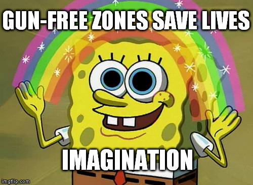 Gun-Free Zones Don't Save Lives |  GUN-FREE ZONES SAVE LIVES; IMAGINATION | image tagged in memes,imagination spongebob,gun-free zones,gun control,2nd amendment | made w/ Imgflip meme maker