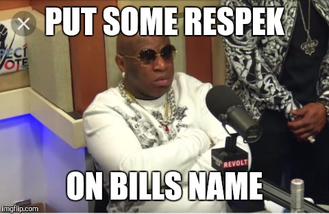 PUT SOME RESPEK; ON BILLS NAME | image tagged in funny | made w/ Imgflip meme maker