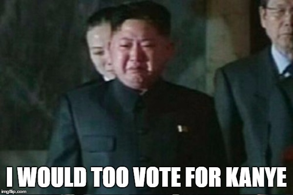 I WOULD TOO VOTE FOR KANYE | made w/ Imgflip meme maker