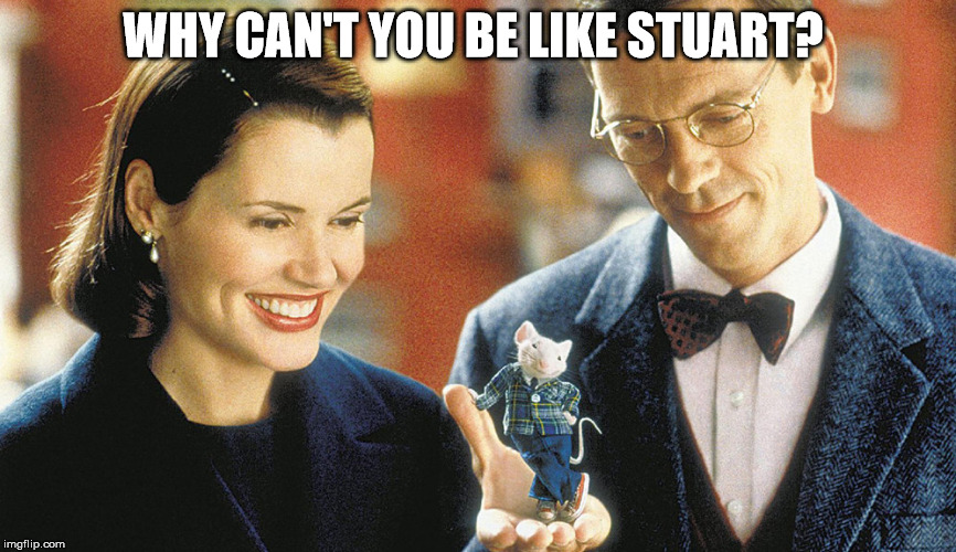 WHY CAN'T YOU BE LIKE STUART? | made w/ Imgflip meme maker