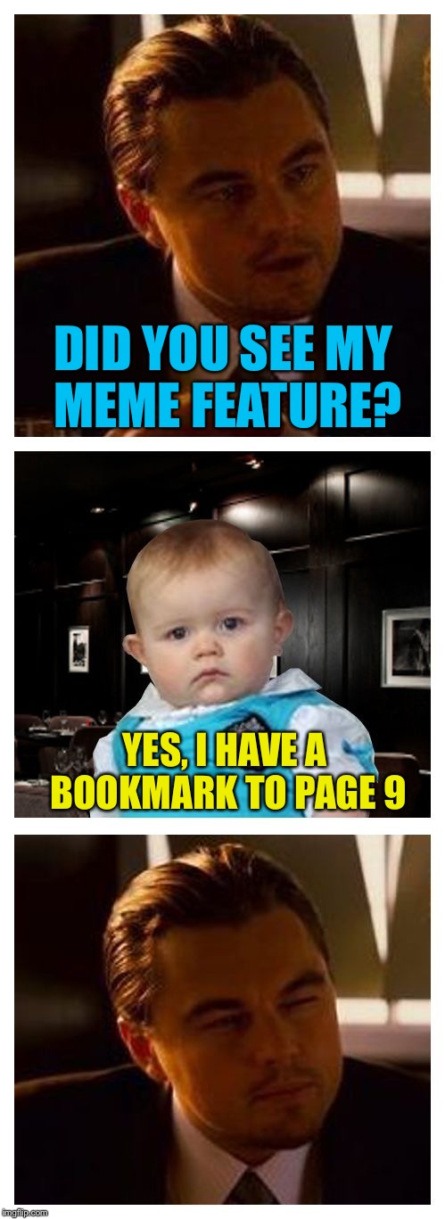 Leonardo Inception With Dad Joke Baby | DID YOU SEE MY MEME FEATURE? YES, I HAVE A BOOKMARK TO PAGE 9 | image tagged in leonardo inception with dad joke baby,memes | made w/ Imgflip meme maker