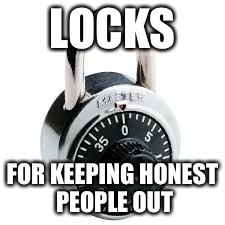 LOCKS FOR KEEPING HONEST PEOPLE OUT | made w/ Imgflip meme maker