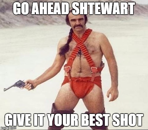 GO AHEAD SHTEWART GIVE IT YOUR BEST SHOT | made w/ Imgflip meme maker