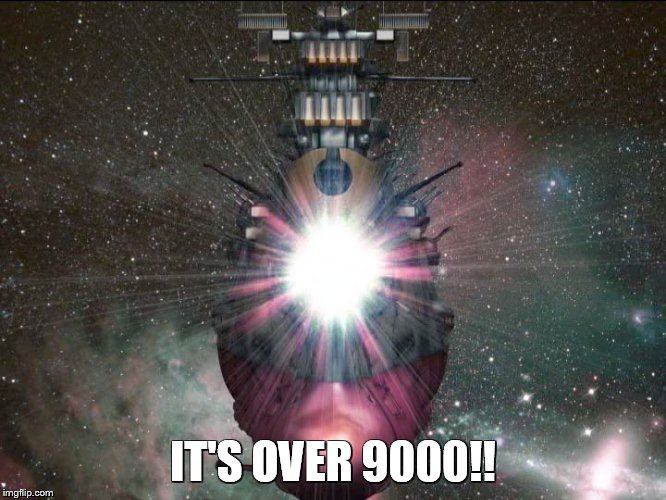 It's over 9000!! |  IT'S OVER 9000!! | image tagged in space battleship yamato,dragonball,star blazers | made w/ Imgflip meme maker
