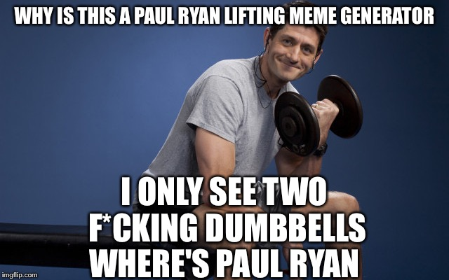 Voting My Conscious Meme Generator   |  WHY IS THIS A PAUL RYAN LIFTING MEME GENERATOR; I ONLY SEE TWO F*CKING DUMBBELLS WHERE'S PAUL RYAN | image tagged in political meme,paul ryan,illegal immigration,refugees,syrian refugees,obama | made w/ Imgflip meme maker