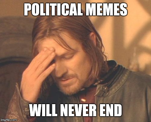 POLITICAL MEMES WILL NEVER END | made w/ Imgflip meme maker
