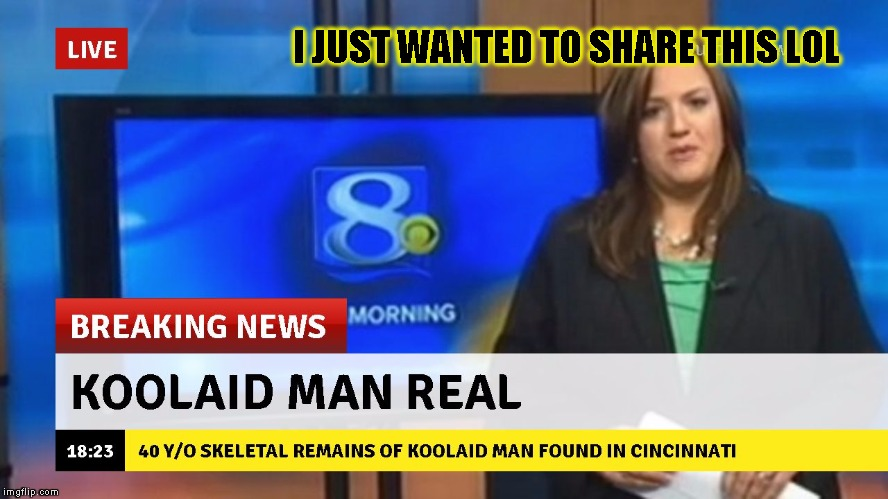 LMFAO NEWS | I JUST WANTED TO SHARE THIS LOL | image tagged in funny,breaking news,memes,koolaid man | made w/ Imgflip meme maker
