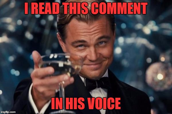 Leonardo Dicaprio Cheers Meme | I READ THIS COMMENT IN HIS VOICE | image tagged in memes,leonardo dicaprio cheers | made w/ Imgflip meme maker
