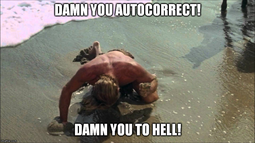 charlton heston damn you all to hell | DAMN YOU AUTOCORRECT! DAMN YOU TO HELL! | image tagged in charlton heston damn you all to hell | made w/ Imgflip meme maker