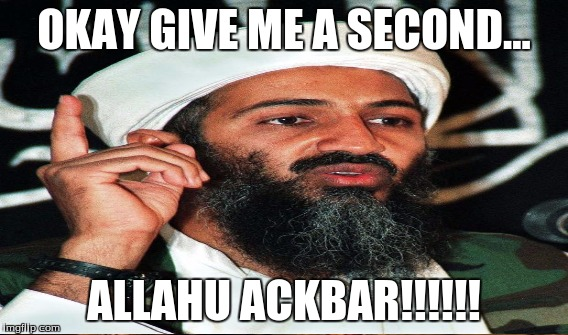 OKAY GIVE ME A SECOND... ALLAHU ACKBAR!!!!!! | made w/ Imgflip meme maker